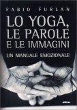 Lo Yoga, le Parole e le Immagini - Libro