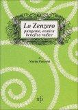 Lo Zenzero - Pungente, Esotica, Benefica Radice  - Libro