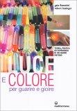 Luce e Colore per Guarire e Gioire - Libro