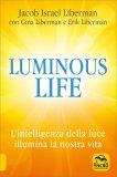 LUMINOUS LIFE L'intelligenza della luce illumina le nostre vite di Jacob Israel Liberman