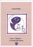 LUNA - SATURNO - LA DUALITà DELL'ESSERE — MANUALI PER LA DIVINAZIONE di Carla Pretto