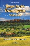Lungo la Via Francigena - Toscana - Libro