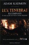 LUX TENEBRAE Illuminati - Il volto occulto del Nuovo ordine Mondiale di Adam Kadmon