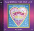 Magnetizing your True Love -  2 CD