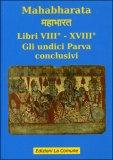 Mahabharata - Libri VIII° - XVIII° - Gli Undici Parva Conclusivi
