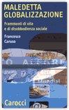 MALEDETTA GLOBALIZZAZIONE Frammenti di vita e di disobbedienza sociale di Francesco Caruso