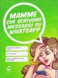 Mamme che Scrivono Messaggi su Whatsapp - Libro