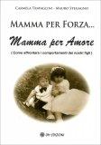 Mamma per Forza Mamma per Amore  — Libro