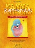Mamma Raccontami come sono Nato  — Libro