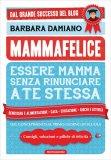 Mammafelice: essere Mamma senza rinunciare a Te Stessa - Libro