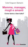 Mamme, Manager, Mogli e Amanti  - Libro