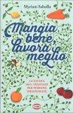 MANGIA BENE, LAVORA MEGLIO La cucina 100% vegetale per persone indaffarate di Myriam Sabolla