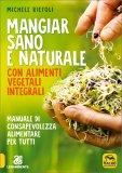 Mangiar Sano e Naturale con Alimenti Vegetali Integrali — Libro