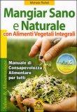 Mangiar Sano E Naturale Con Alimenti Vegetali Integrali Usato
