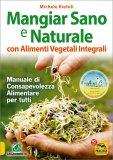 MANGIAR SANO E NATURALE Manuale di consapevolezza alimentare per tutti di Michele Riefoli