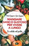 MANGIARE SANO E GUSTOSO PER VIVERE A LUNGO La salute nel piatto di Henri Joyeux, Jean Joyeux