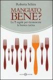 Mangiato Bene? Le 7 Regole per Riconoscere la Buona Cucina  - Libro