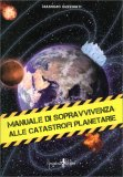 Manuale di Sopravvivenza alle Catastrofi Planetarie - Libro
