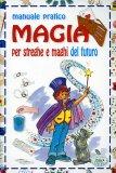 Manuale Pratico per Streghe e Maghi del Futuro  - Libro