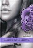 Manuale Professionale di Cosmetica  - Libro