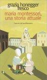 Maria Montessori una Storia Attuale - Libro