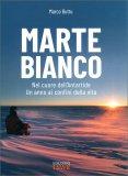 MARTE BIANCO Nel cuore dell'Antartide - Un anno ai confini della vita di Marco Buttu