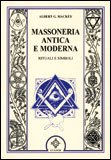 MASSONERIA ANTICA E MODERNA Rituali e simboli di Albert G. Mackey