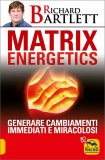 MATRIX ENERGETICS Generare cambiamenti immediati e miracolosi di Richard Bartlett