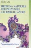 MEDICINA NATURALE PER PREVENIRE E CURARE IL CANCRO di Claudio Lalla