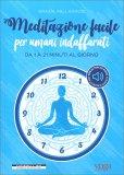 MEDITAZIONE FACILE PER UMANI INDAFFARATI Da 1 a 21 minuti al giorno - Con 21 tracce audio per la pratica guidata di Grazia Pallagrosi