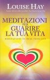 Meditazioni per Guarire la tua Vita - Libro