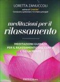 MEDITAZIONI PER IL RILASSAMENTO + CD AUDIO Meditazioni guidate per il rilassamento del corpo e della mente di Loretta Zanuccoli