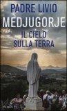 Medjugorje. Il Cielo sulla Terra  - Libro