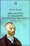 Melanconia e Creazione in Vincent Van Gogh  - Libro