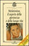 Melatonina, il segreto della Giovinezza e della Lunga Vita