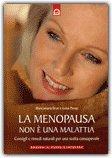 LA MENOPAUSA NON è UNA MALATTIA Consigli e rimedi naturali per una scelta consapevole di Luisa Pavan, Biancamaria Brun