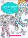 Meraviglie della Natura - Libri Antistress da Colorare
