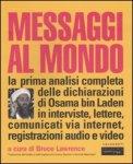 MESSAGGI AL MONDO La prima analisi completa delle dichiarazioni Osama bin Laden in interviste, lettere, comunicati via internet, registrazioni audio e video di Bruce Lawrence