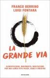 LA GRANDE VIA Alimentazione, movimento, meditazione per una lunga vita felice, sana e creativa di Franco Berrino, Luigi Fontana