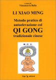 Metodo Pratico di Autoelevazione col Qi Gong Tradizionale Cinese — Libro