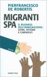 MIGRANTI SPA Il business dell'immigrazione: cifre, vittime e carnefici di Pierfrancesco De Robertis