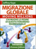 MIGRAZIONE GLOBALE Moving Millions. Chi muove le pedine di questo fenomeno inarrestabile? di Jeffrey Kaye