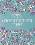 Mindfulness - Colorare per Trovare la Pace - Libro