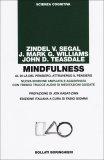 MINDFULNESS Al di la del pensiero, attraverso il pensiero + tredici tracce audio di meditazioni guidate di Zindel V. Segal, J. Mark G. Williams, John D. Teasdale