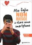Mio Figlio Non Riesce a Stare Senza Smartphone — Libro