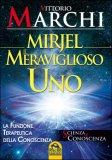 MIRJEL - IL MERAVIGLIOSO UNO La funzione terapeutica della conoscenza di Vittorio Marchi