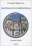 I Luoghi Magici di... Santiago di Compostella