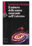 IL MISTERO DELLA MASSA MANCANTE NELL'UNIVERSO di Lawrence M. Krauss