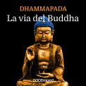 Mp3 - Dhammapada - La Via del Buddha