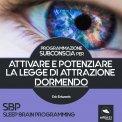 Mp3 - SBP - Programmazione Subconscia per Attivare e Potenziare la Legge di Attrazione Dormendo